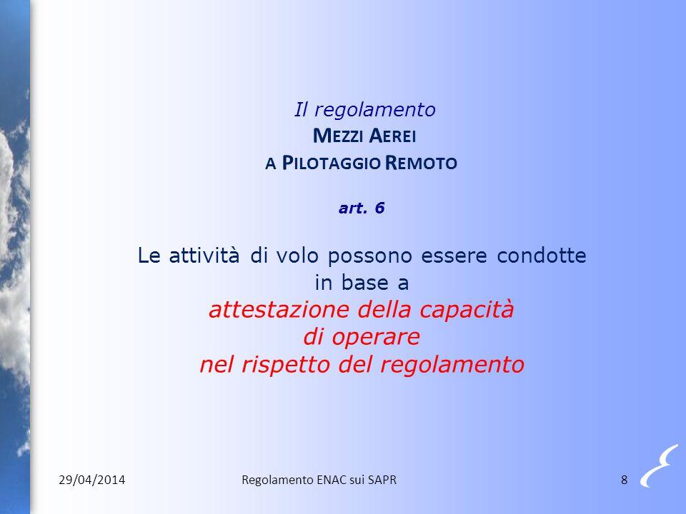 8 Il regolamento M EZZI A EREI A P ILOTAGGIO R EMOTO art. 6 Le attività di volo possono essere condotte in base a attestazione della capacità di opera