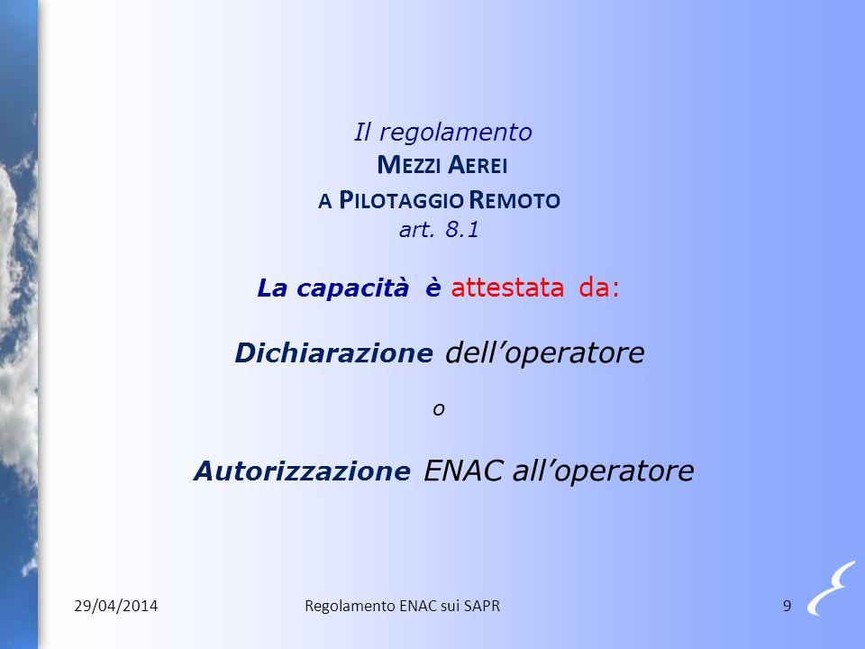 9 Il regolamento M EZZI A EREI A P ILOTAGGIO R EMOTO art. 8.1 La capacità è attestata da: Dichiarazione dell'operatore o Autorizzazione ENAC all'opera
