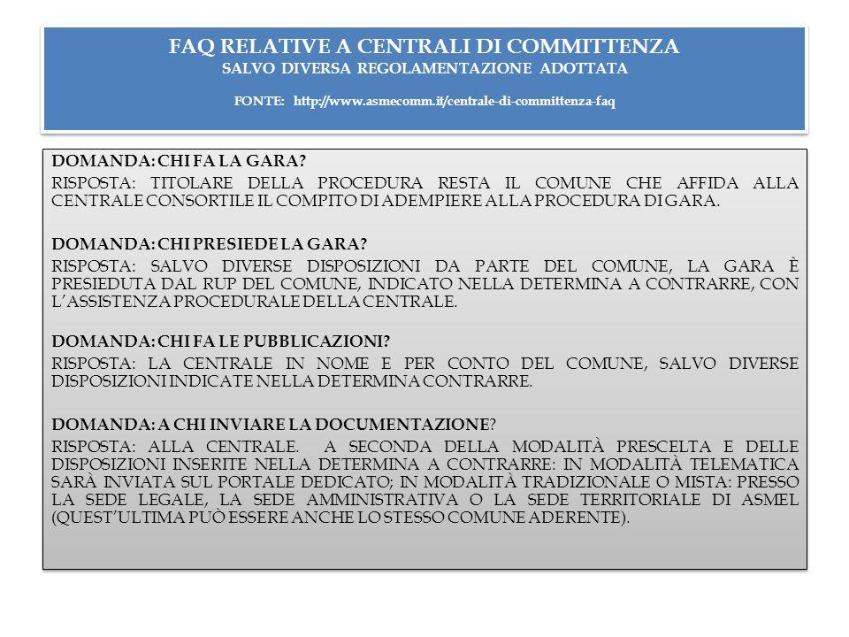FAQ RELATIVE A CENTRALI DI COMMITTENZA SALVO DIVERSA REGOLAMENTAZIONE ADOTTATA FONTE: http://www.asmecomm.it/centrale-di-committenza-faq DOMANDA: CHI