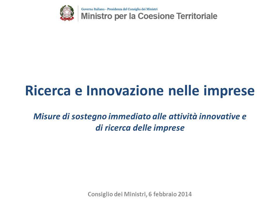 Ricerca e Innovazione nelle imprese Misure di sostegno immediato alle attività innovative e di ricerca delle imprese Consiglio dei Ministri, 6 febbraio 2014