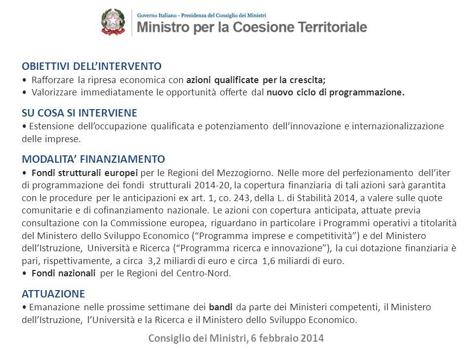 Consiglio dei Ministri, 6 febbraio 2014 Obiettivi: Avvicinare la ricerca alle piccole e medie imprese attraverso l'assunzione di ricercatori con profili tecnico-scientifici.