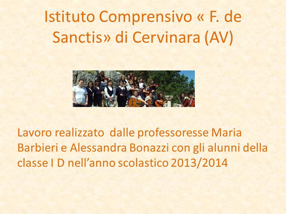 Istituto Comprensivo « F. de Sanctis» di Cervinara (AV) Lavoro realizzato dalle professoresse Maria Barbieri e Alessandra Bonazzi con gli alunni della