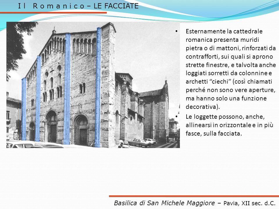 I l R o m a n i c o – LE FACCIATE Basilica di San Michele Maggiore – Pavia, XII sec. d.C. Esternamente la cattedrale romanica presenta muridi pietra o