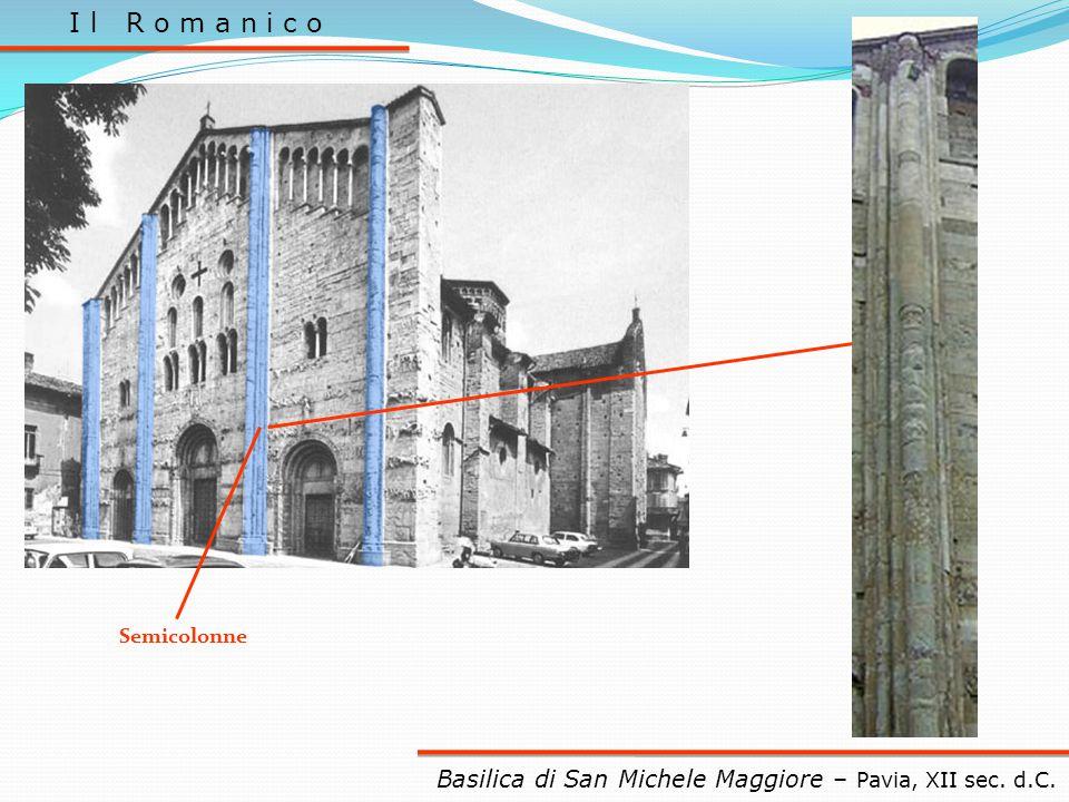 I l R o m a n i c o Basilica di San Michele Maggiore – Pavia, XII sec. d.C. Semicolonne