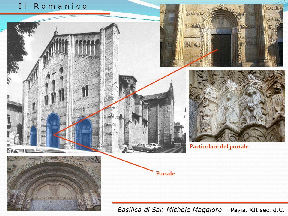 I l R o m a n i c o Basilica di San Michele Maggiore – Pavia, XII sec. d.C. Portale Particolare del portale