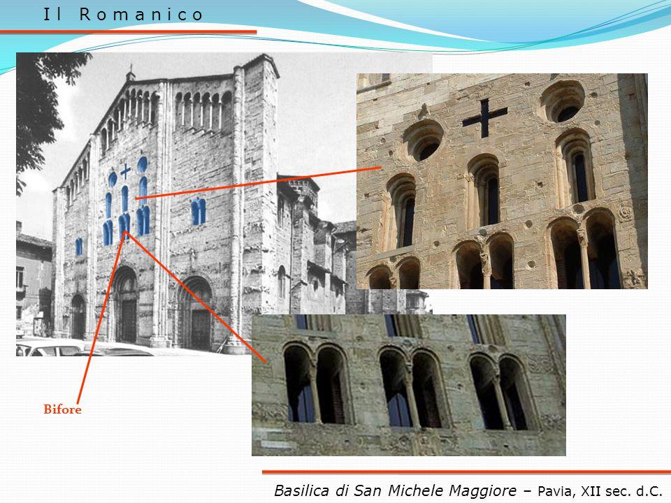 I l R o m a n i c o Basilica di San Michele Maggiore – Pavia, XII sec. d.C. Bifore