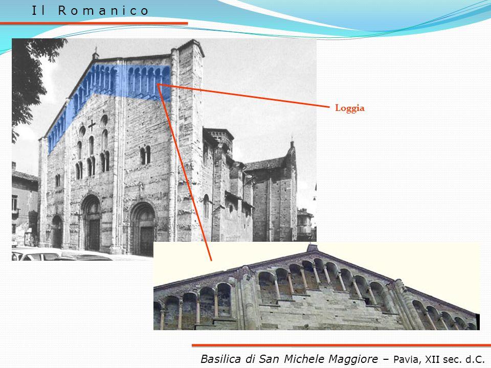 I l R o m a n i c o Basilica di San Michele Maggiore – Pavia, XII sec. d.C. Loggia