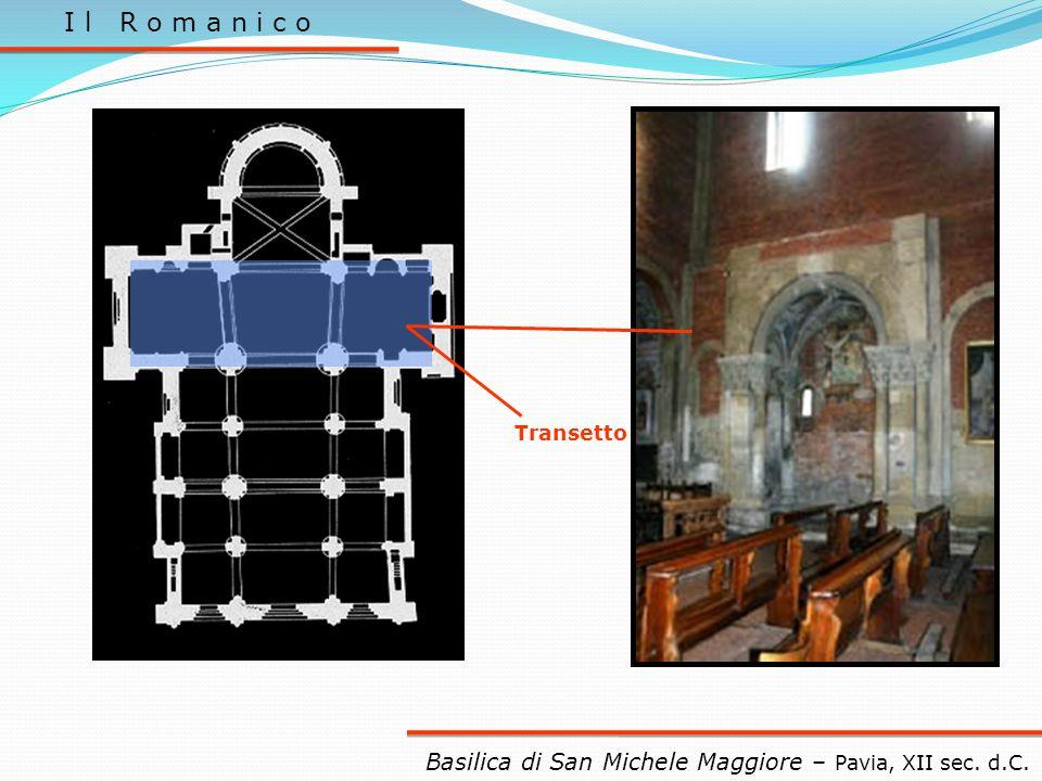 I l R o m a n i c o Transetto Basilica di San Michele Maggiore – Pavia, XII sec. d.C.
