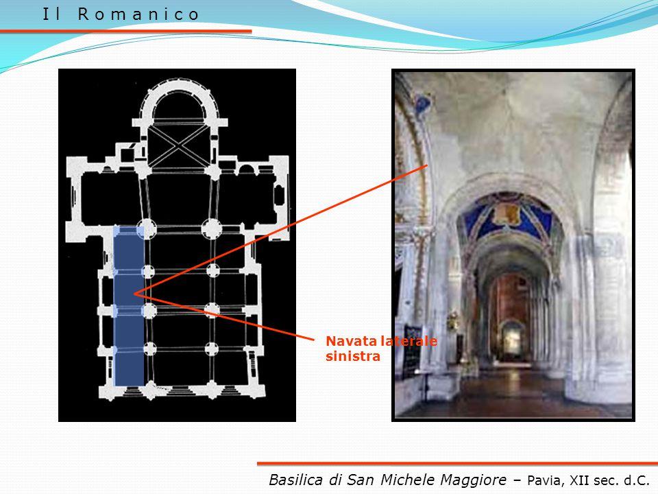 I l R o m a n i c o Navata laterale sinistra Basilica di San Michele Maggiore – Pavia, XII sec. d.C.