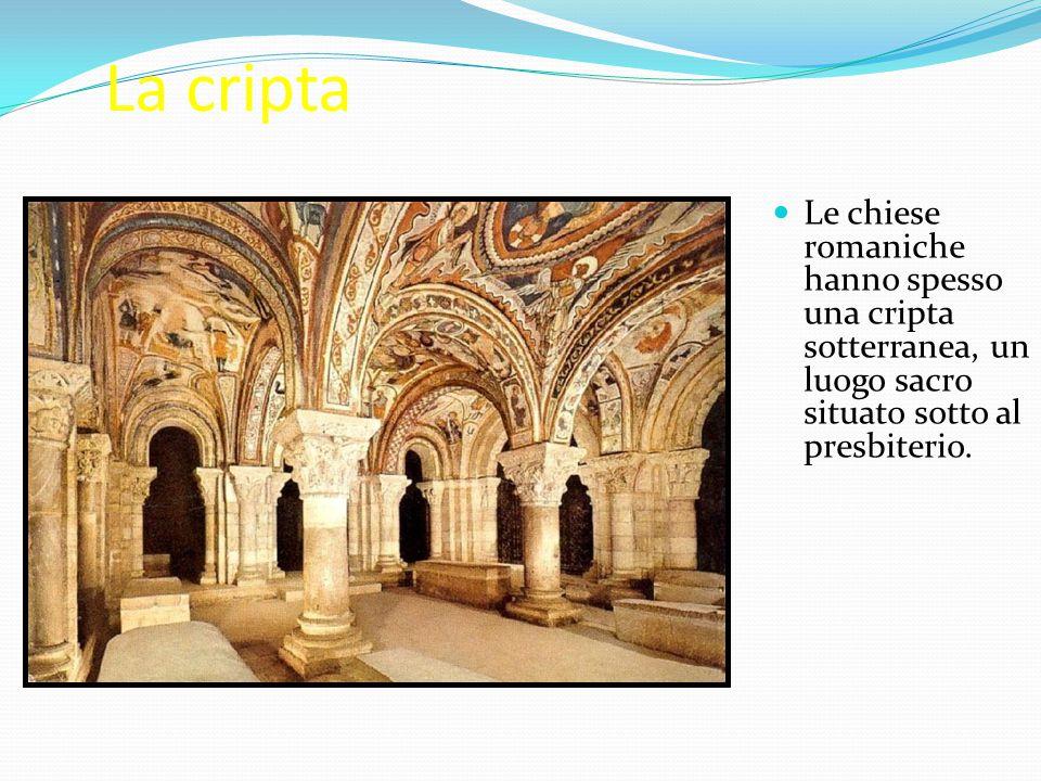 La cripta Le chiese romaniche hanno spesso una cripta sotterranea, un luogo sacro situato sotto al presbiterio.