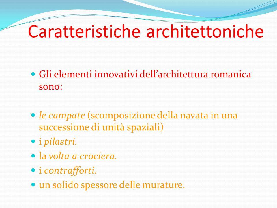 Caratteristiche architettoniche Gli elementi innovativi dell'architettura romanica sono: le campate (scomposizione della navata in una successione di unità spaziali) i pilastri.