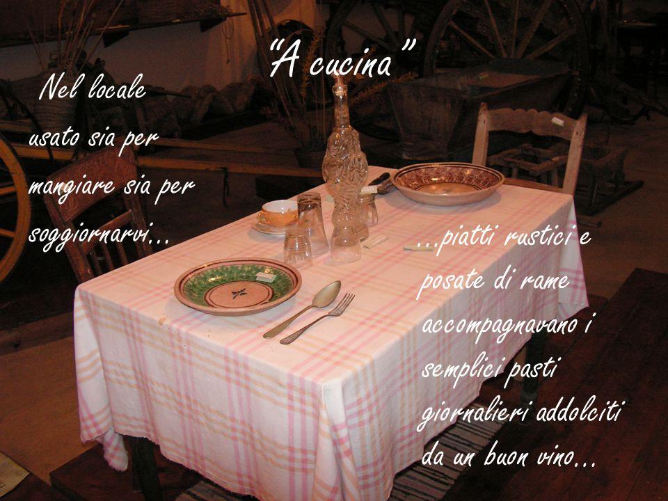 """""""A cucina"""" …piatti rustici e posate di rame accompagnavano i semplici pasti giornalieri addolciti da un buon vino… Nel locale usato sia per mangiare s"""