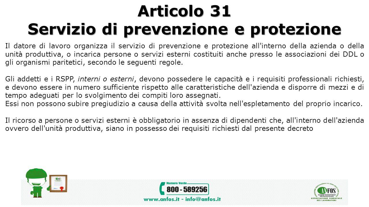 Articolo 31 Servizio di prevenzione e protezione Il datore di lavoro organizza il servizio di prevenzione e protezione all'interno della azienda o del