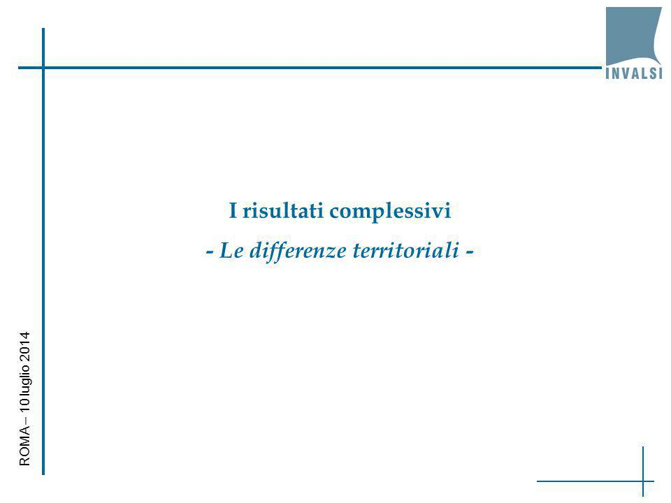 I risultati complessivi - Le differenze territoriali - ROMA – 10 luglio 2014