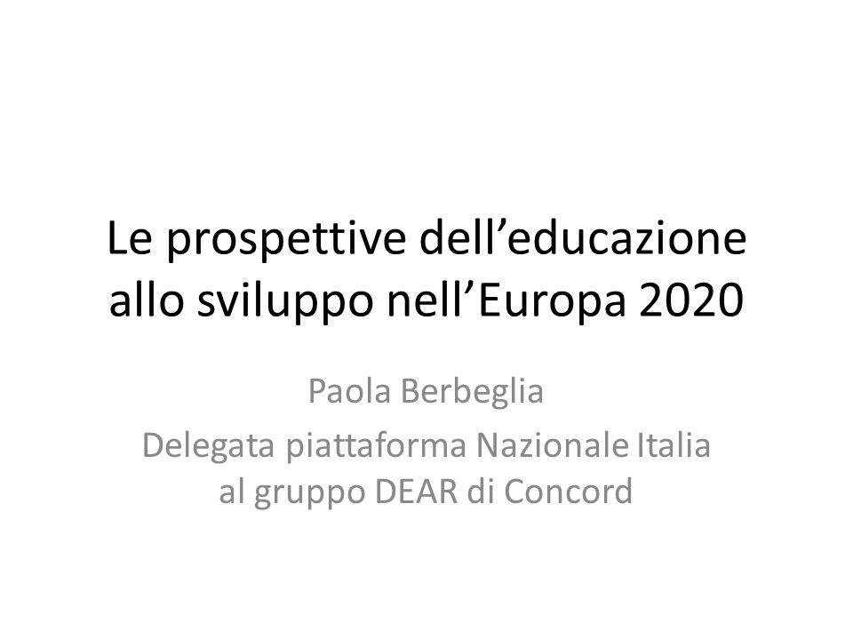 Le prospettive dell'educazione allo sviluppo nell'Europa 2020 Paola Berbeglia Delegata piattaforma Nazionale Italia al gruppo DEAR di Concord