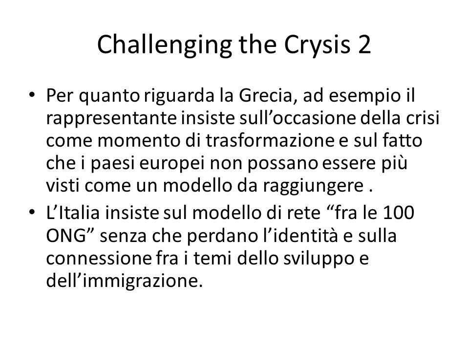 Challenging the Crysis 2 Per quanto riguarda la Grecia, ad esempio il rappresentante insiste sull'occasione della crisi come momento di trasformazione e sul fatto che i paesi europei non possano essere più visti come un modello da raggiungere.