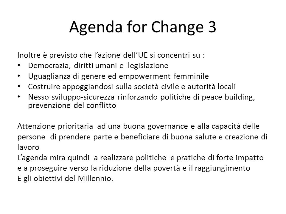Agenda for Change 3 Inoltre è previsto che l'azione dell'UE si concentri su : Democrazia, diritti umani e legislazione Uguaglianza di genere ed empowe