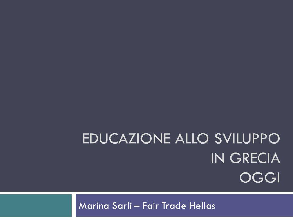 EDUCAZIONE ALLO SVILUPPO IN GRECIA OGGI Marina Sarli – Fair Trade Hellas