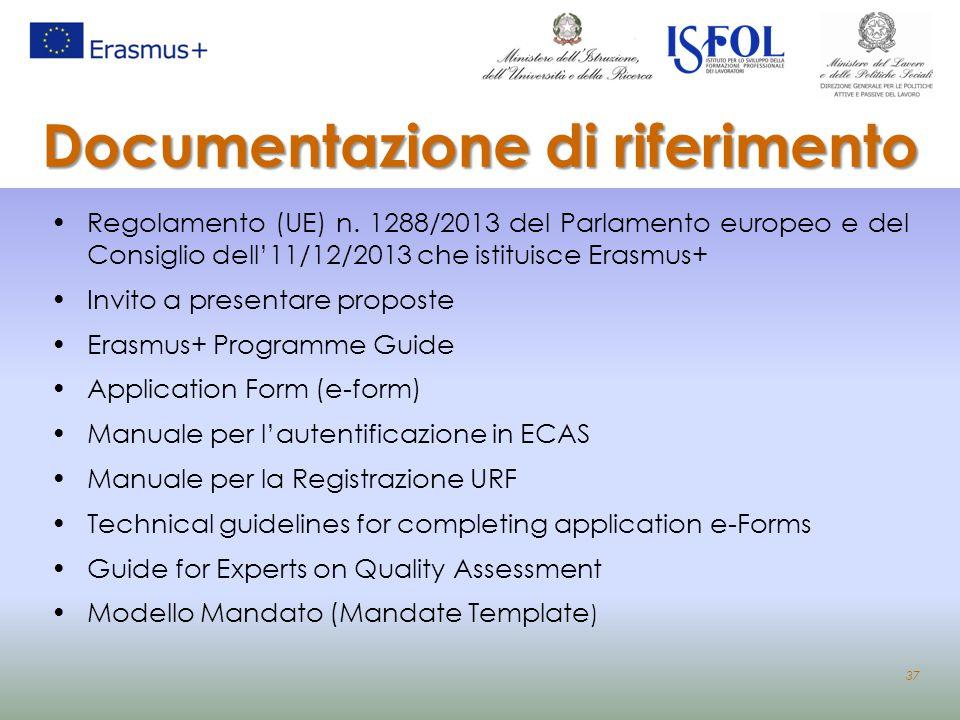 Documentazione di riferimento Regolamento (UE) n. 1288/2013 del Parlamento europeo e del Consiglio dell'11/12/2013 che istituisce Erasmus+ Invito a pr