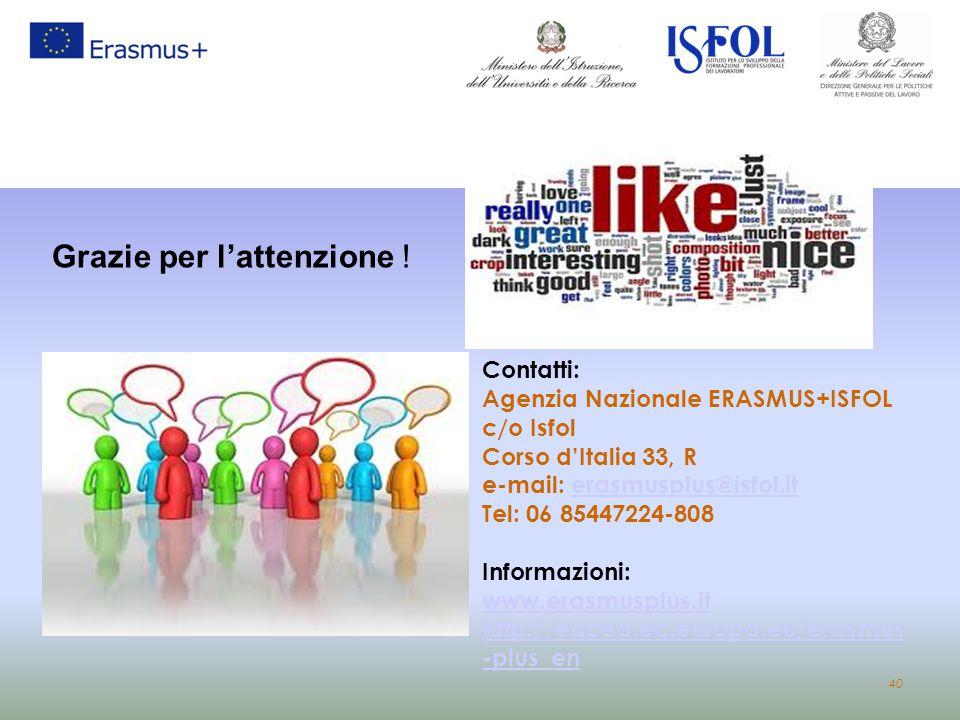 40 Grazie per l'attenzione ! Contatti: Agenzia Nazionale ERASMUS+ISFOL c/o Isfol Corso d'Italia 33, R e-mail: erasmusplus@isfol.iterasmusplus@isfol.it