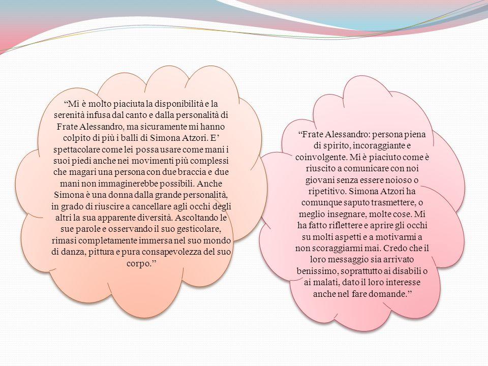 """""""Mi ha molto colpito lo spirito di Fra Alessandro, il cui sorriso e le cui parole hanno trasmesso vitalità e gioia al pubblico. Mentre Simona Atzori h"""