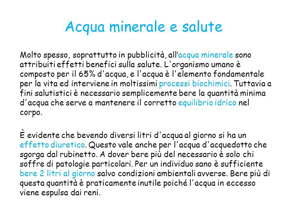 Acqua minerale e salute Molto spesso, soprattutto in pubblicità, all'acqua minerale sono attribuiti effetti benefici sulla salute. L'organismo umano è