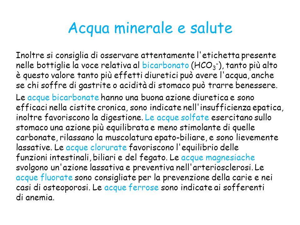 Acqua minerale e salute Inoltre si consiglia di osservare attentamente l'etichetta presente nelle bottiglie la voce relativa al bicarbonato (HCO 3 - )