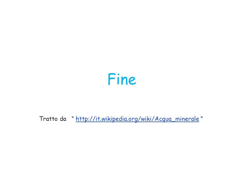 """Fine Tratto da """" http://it.wikipedia.org/wiki/Acqua_minerale """"http://it.wikipedia.org/wiki/Acqua_minerale"""