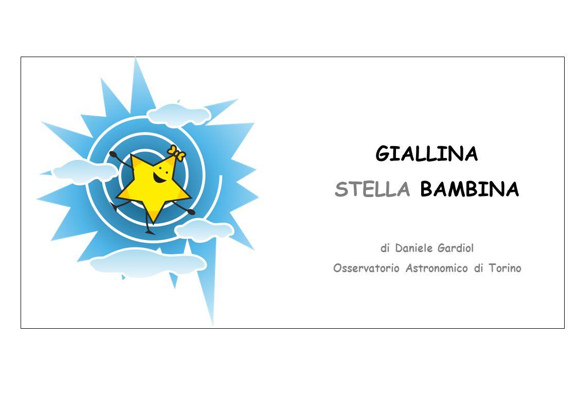 GIALLINA STELLA BAMBINA di Daniele Gardiol Osservatorio Astronomico di Torino