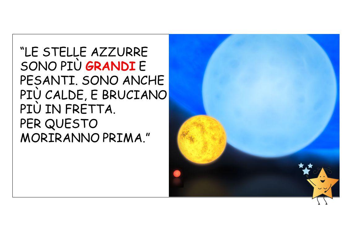 """""""LE STELLE AZZURRE SONO PIÙ GRANDI E PESANTI. SONO ANCHE PIÙ CALDE, E BRUCIANO PIÙ IN FRETTA. PER QUESTO MORIRANNO PRIMA."""""""