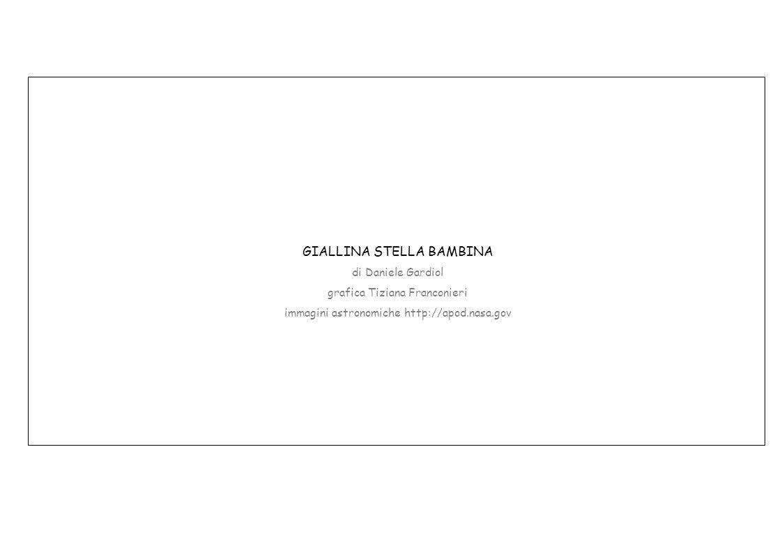 GIALLINA STELLA BAMBINA di Daniele Gardiol grafica Tiziana Franconieri immagini astronomiche http://apod.nasa.gov