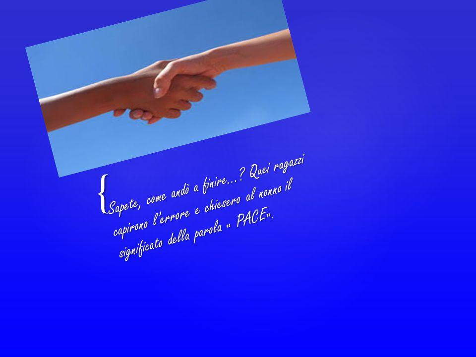 { Cos' è la pace .La pace è fare del bene e aiutare il prossimo in ogni momento.