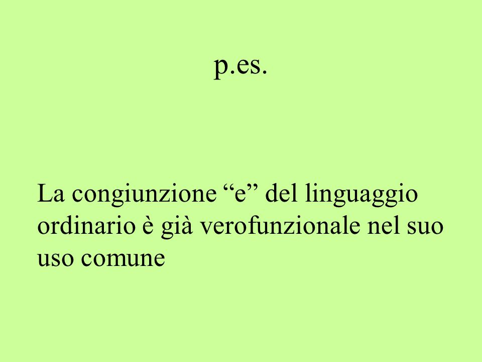 """p.es. La congiunzione """"e"""" del linguaggio ordinario è già verofunzionale nel suo uso comune"""