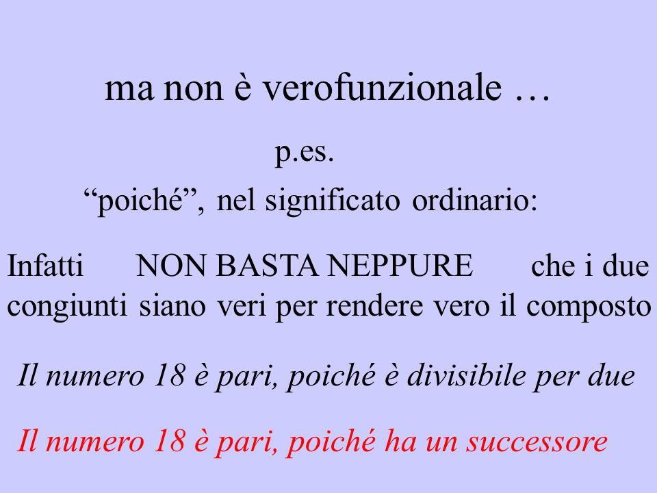 """ma non è verofunzionale … p.es. """"poiché"""", nel significato ordinario: Infatti NON BASTA NEPPURE che i due congiunti siano veri per rendere vero il comp"""