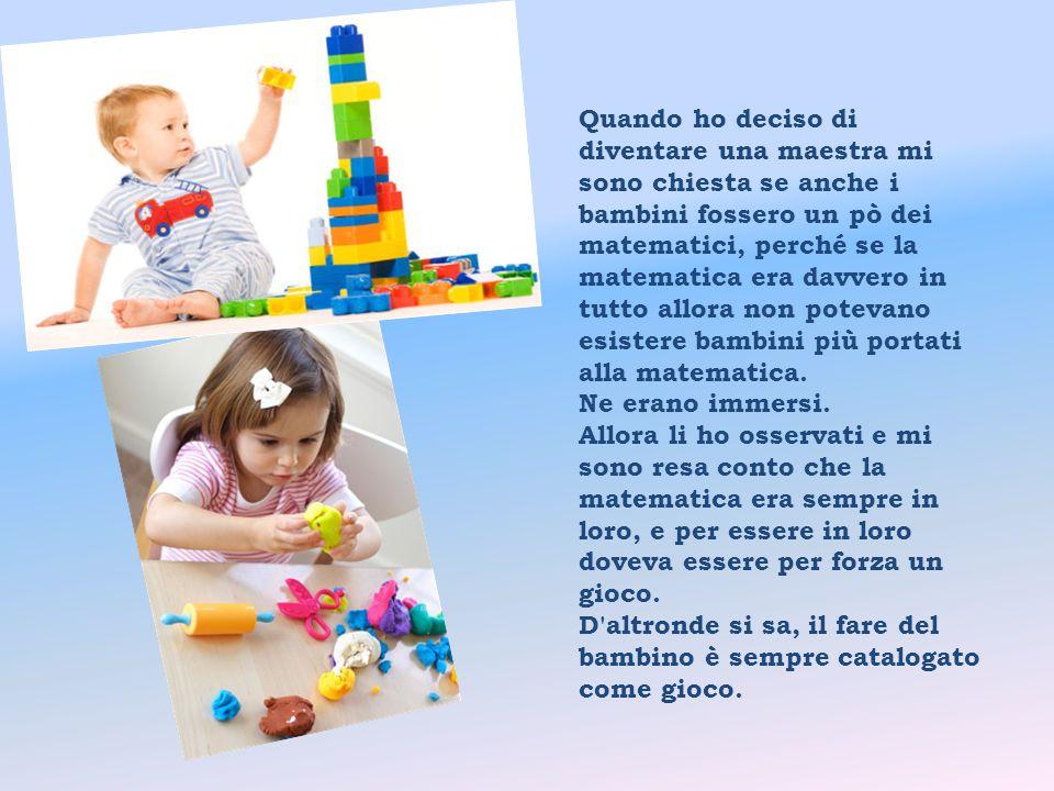 Quando ho deciso di diventare una maestra mi sono chiesta se anche i bambini fossero un pò dei matematici, perché se la matematica era davvero in tutt