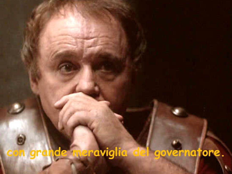 con grande meraviglia del governatore.