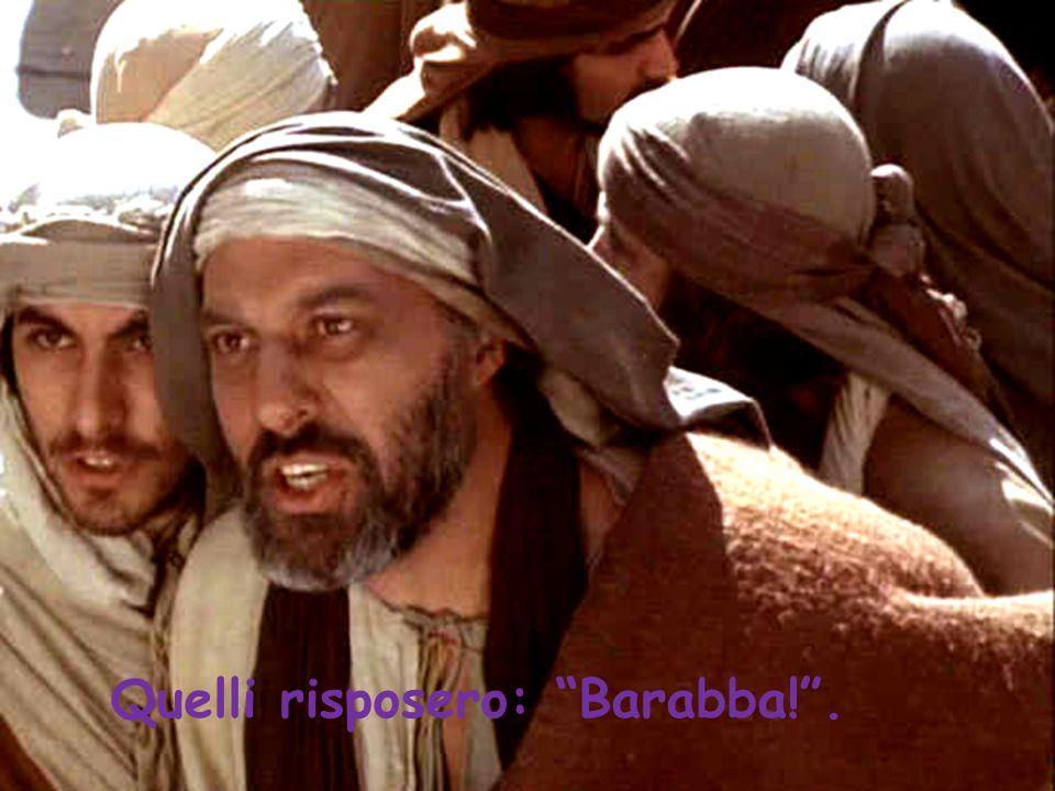 """Quelli risposero: """"Barabba!""""."""