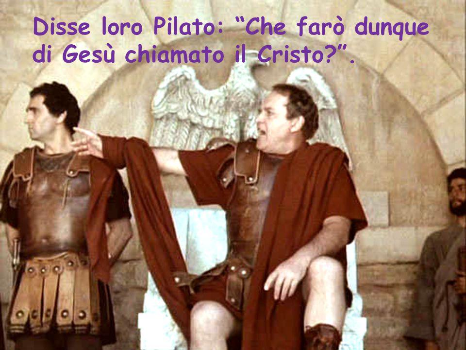 """Disse loro Pilato: """"Che farò dunque di Gesù chiamato il Cristo?""""."""