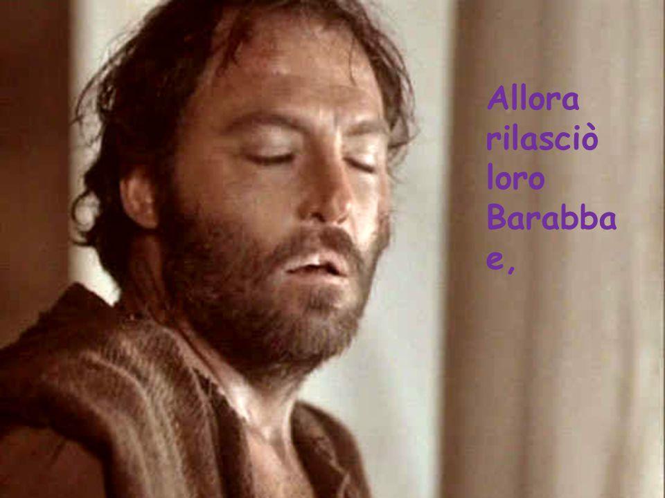 Allora rilasciò loro Barabba e,
