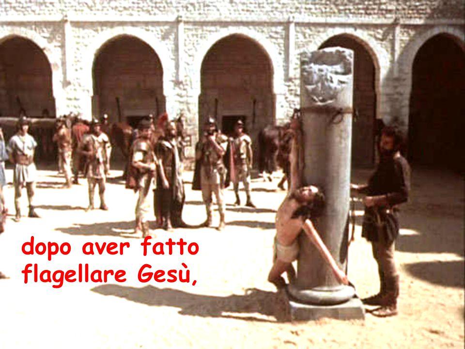 dopo aver fatto flagellare Gesù,