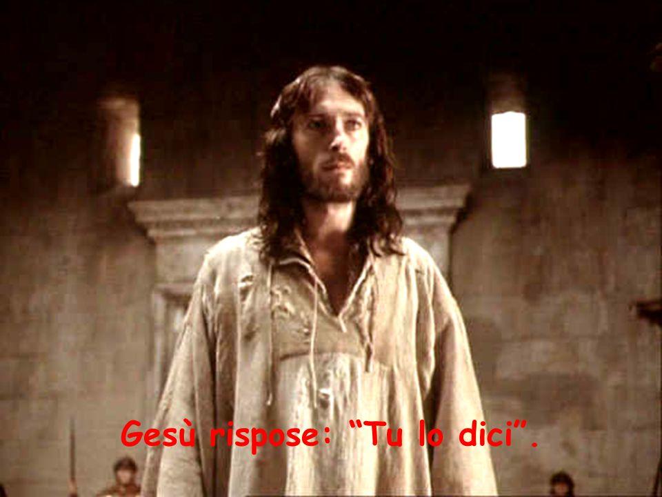 "Gesù rispose: ""Tu lo dici""."