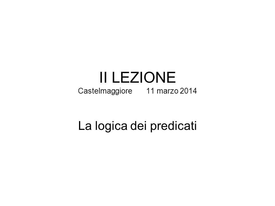 II LEZIONE Castelmaggiore 11 marzo 2014 La logica dei predicati