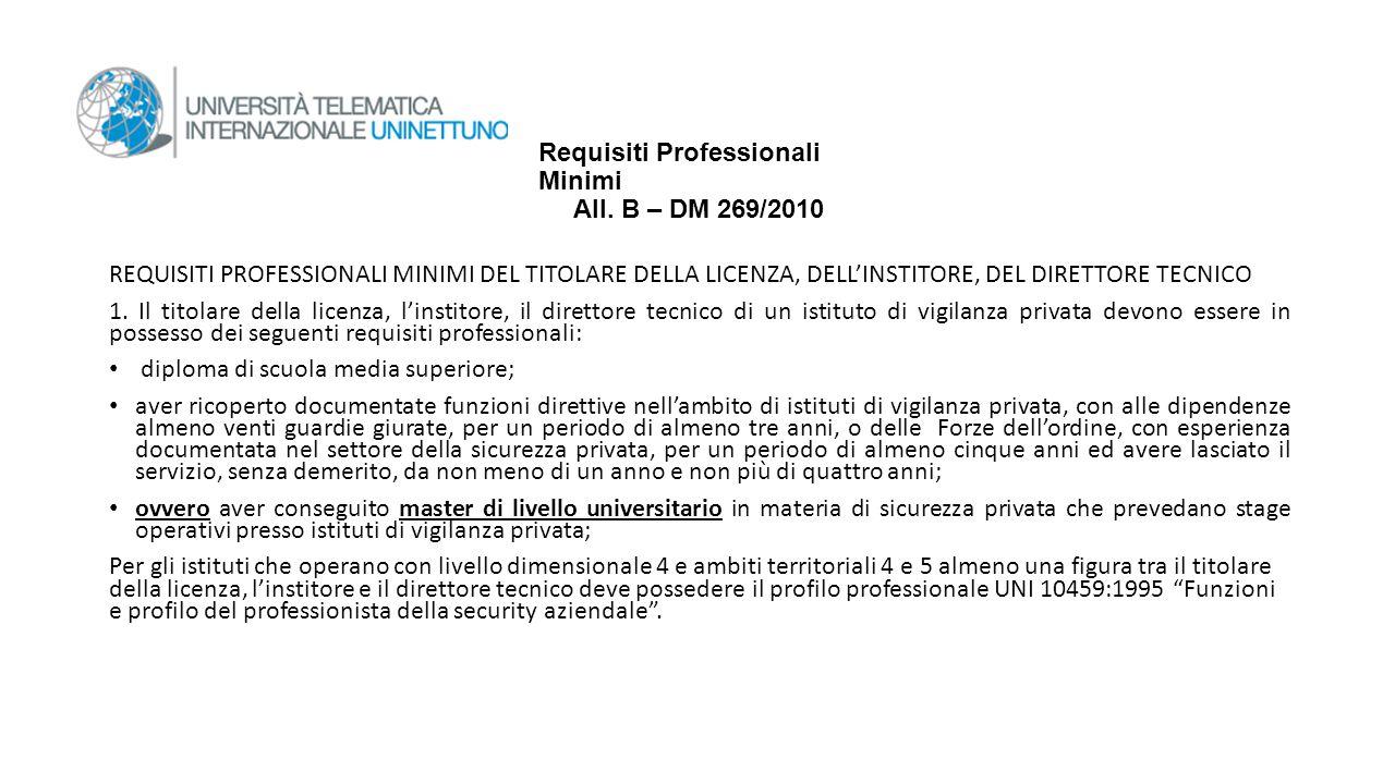 Requisiti Professionali Minimi All. B – DM 269/2010 REQUISITI PROFESSIONALI MINIMI DEL TITOLARE DELLA LICENZA, DELL'INSTITORE, DEL DIRETTORE TECNICO 1