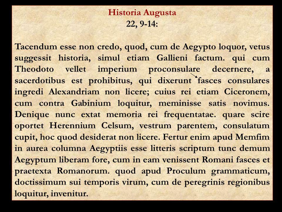 Historia Augusta 22, 9-14: Tacendum esse non credo, quod, cum de Aegypto loquor, vetus suggessit historia, simul etiam Gallieni factum. qui cum Theodo