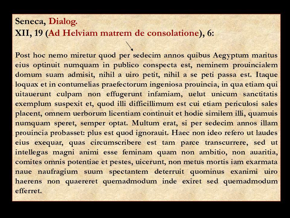 Seneca, Dialog. XII, 19 (Ad Helviam matrem de consolatione), 6: Post hoc nemo miretur quod per sedecim annos quibus Aegyptum maritus eius optinuit num