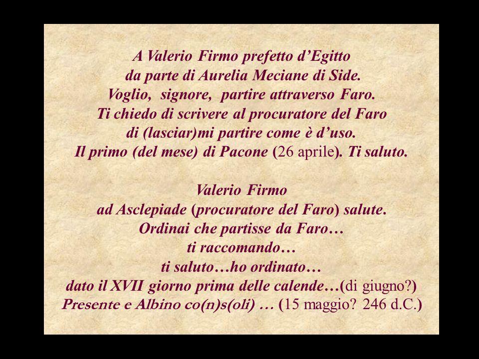 A Valerio Firmo prefetto d'Egitto da parte di Aurelia Meciane di Side. Voglio, signore, partire attraverso Faro. Ti chiedo di scrivere al procuratore