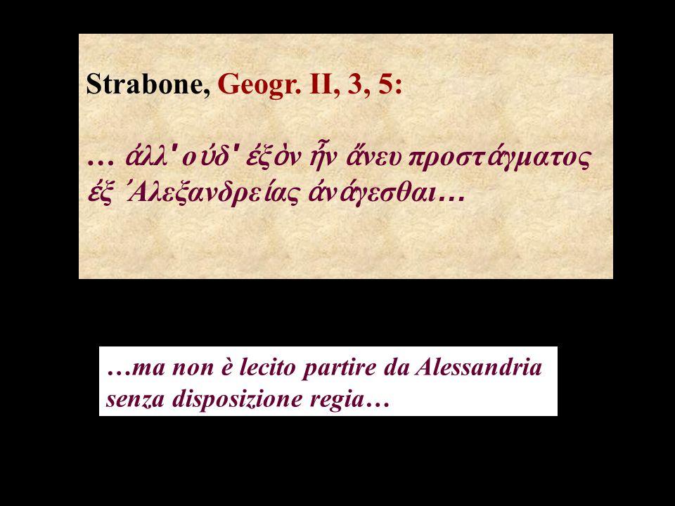 Tacito, Annali II, 59: Tiberius...acerrime increpuit quod contra instituta Augusti non sponte principis Alexandriam introisset.