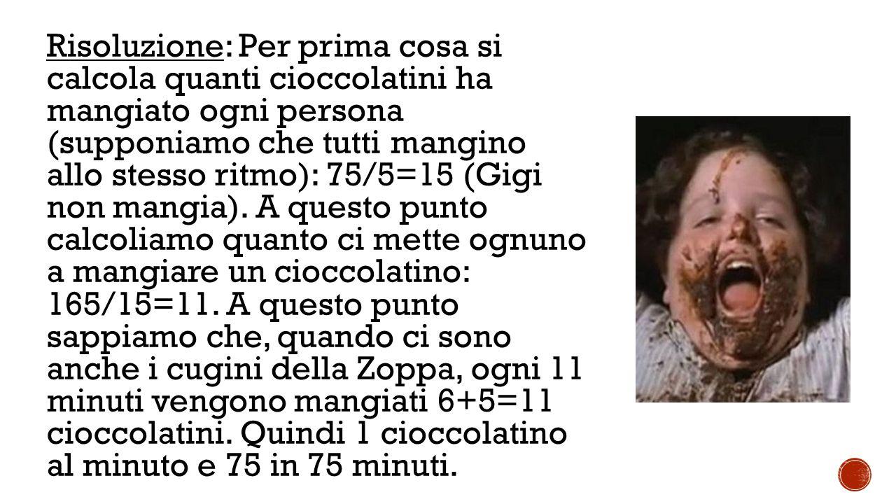 Risoluzione: Per prima cosa si calcola quanti cioccolatini ha mangiato ogni persona (supponiamo che tutti mangino allo stesso ritmo): 75/5=15 (Gigi non mangia).