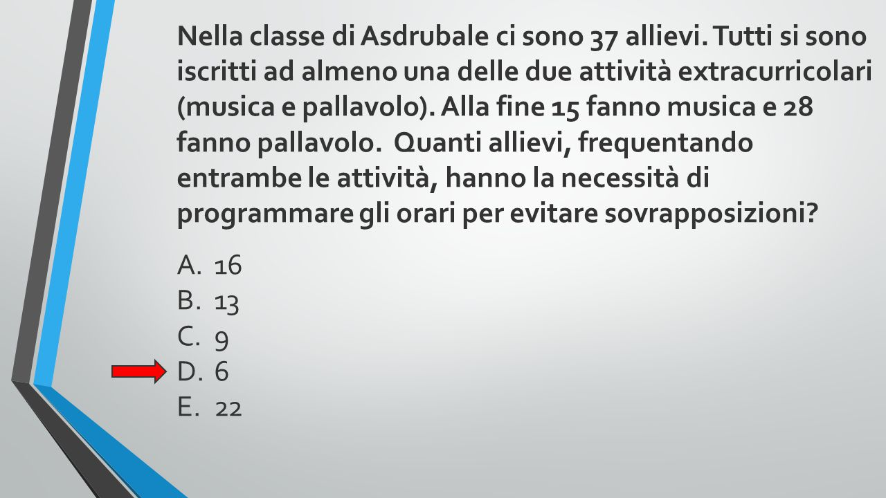 Nella classe di Asdrubale ci sono 37 allievi. Tutti si sono iscritti ad almeno una delle due attività extracurricolari (musica e pallavolo). Alla fine