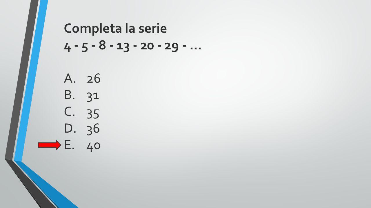 Completa la serie 4 - 5 - 8 - 13 - 20 - 29 -... A.26 B.31 C.35 D.36 E.40